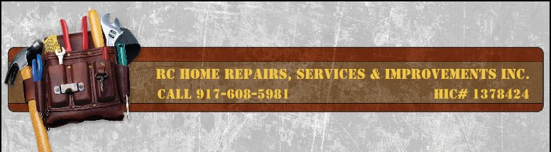 RC HOME REPAIRS, SERVICES & IMPROVEMENTS INC. - call 917-608-5981                                   HIC# 1378424